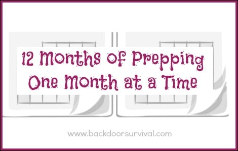 12 Months of Prepping, One Month at a Time | via www.backdoorsurvival.com