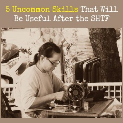 5 Uncommon Skills That Will Be Useful After the SHTF