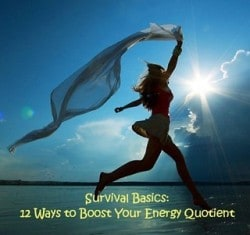 Survival Basics: 12 Ways to Boost Your Energy Quotient