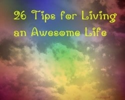 26 Tips for Living An Awesome Life