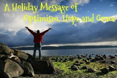 A Holiday Message of Optimism, Hope and Grace
