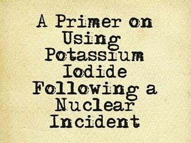 A Primer on Using Potassium Iodide