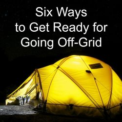 Six Ways to Get Ready for Going Off-Grid