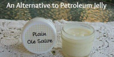 Plain Ole Salve – An Alternative to Petroleum Jelly