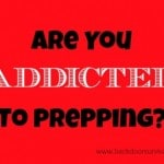 Are You Addicted to Prepping?