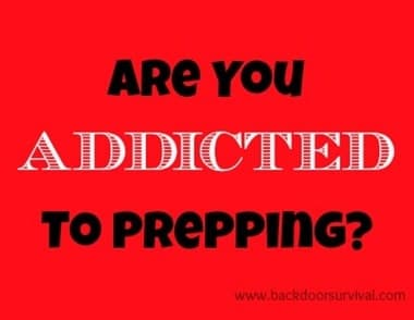 Are You Addicted to Prepping?   Backdoor Survival