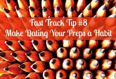 Fast Track Tip #8: Make Dating Your Preps a Habit