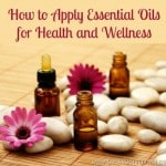 How to Apply Essential Oils for Health and Wellness