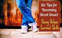 Six Tips for Becoming Street Smart Using Urban Survival Skills
