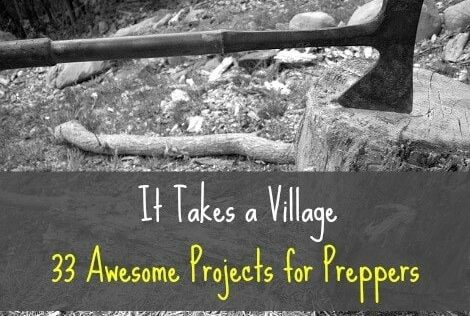 It Takes a Village: 33 Awesome Projects for Preppers