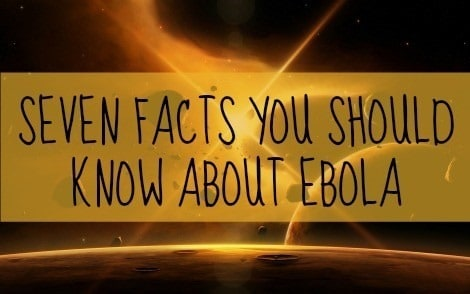 Seven Facts You Should Know About Ebola