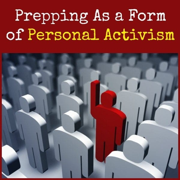 Prepping As a Form of Personal Activism | Backdoor Survival