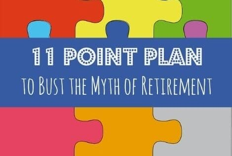 Eleven Point Plan to Bust the Myth of Retirement