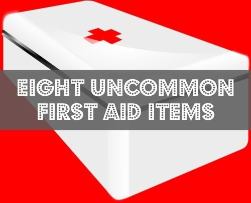 8 Uncommon First Aid Items - Things you may not have thought of!