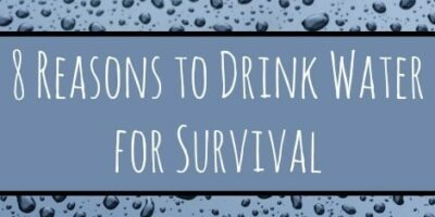 8 Reasons to Drink Water for Survival