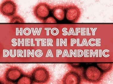 How to Safely Shelter In Place During a Pandemic