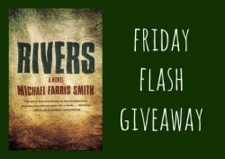Friday Flash Giveaway: Rivers by Michael Farris Smith