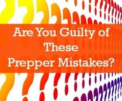 Are You Guilty of These Prepper Mistakes?