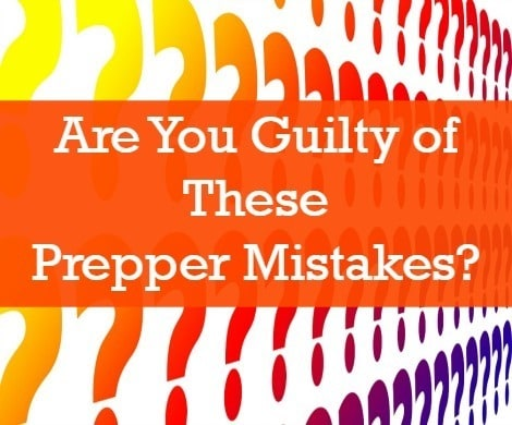 Guilty of Prepper Mistakes