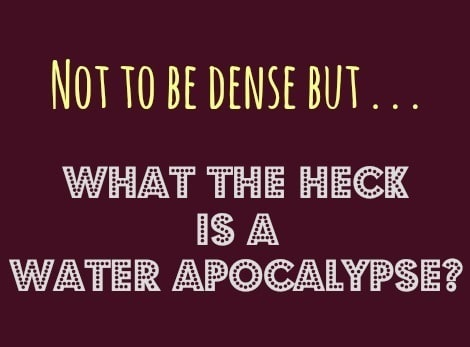what is a water apocalypse