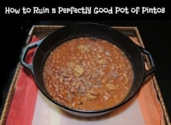 How to Ruin a Perfectly Good Pot of Pinto Beans!!