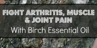 Birch Essential Oil for Arthritis, Muscle and Joint Pain