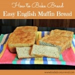 How to Bake Bread: Easy English Muffin Bread