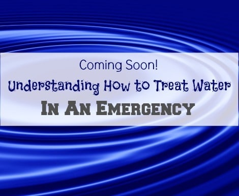 Coming Soon - How to Treat Water in An Emergency - Backdoor Survival