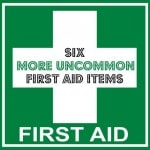 6 More Uncommon First Aid Items