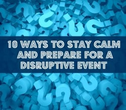 10 Ways to Stay Calm and Prepare for a Disruptive Event