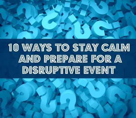 10 Ways to Stay Calm and Prepare for a Disruptive Event - Backdoor Survival