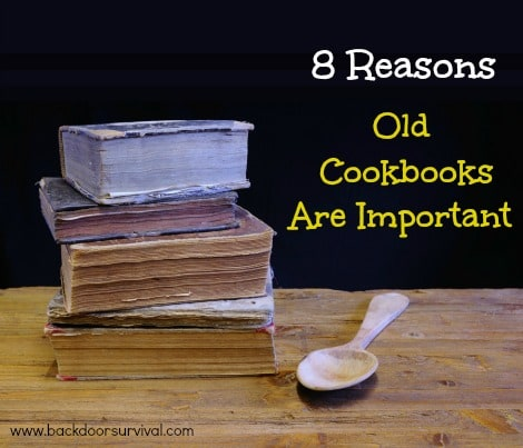 8 Reasons Old Cookbooks Are Important - Backdoor Survival