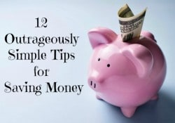 12 Outrageously Simple Tips for Saving Money