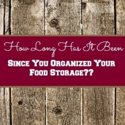 How Long Has it Been Since Your Organized Your Food Storage? [Backdoor Survival]