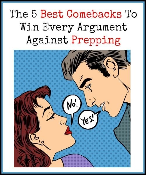 5 Best Comebacks To Win Every Argument Against Prepping | Backdoor Survival