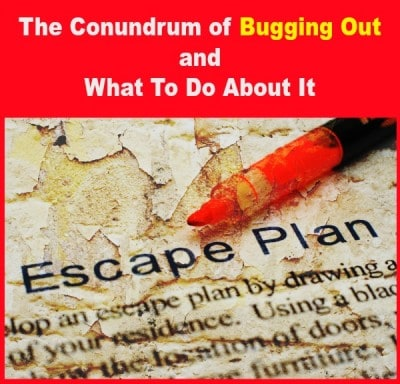 The Conundrum of Bugging Out and What To Do About It