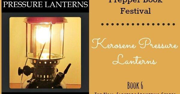 Prepper Book Festival 10: Kerosene Pressure Lanterns (The Non-Electric Lighting Series)