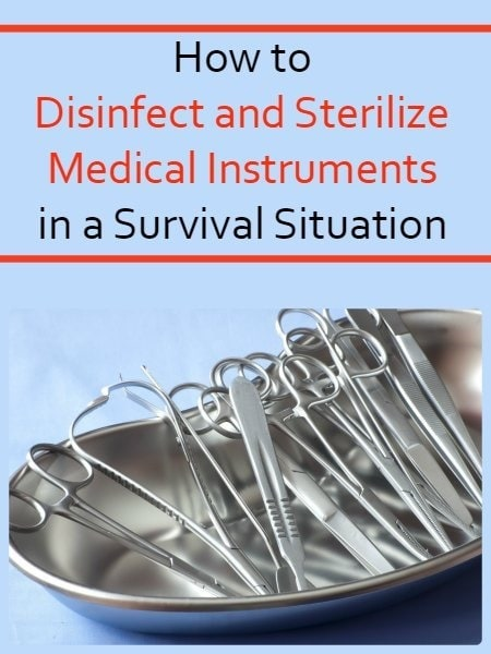 How to Disinfect and Sterilize Medical Instruments in a Survival Situation | Backdoor Survival