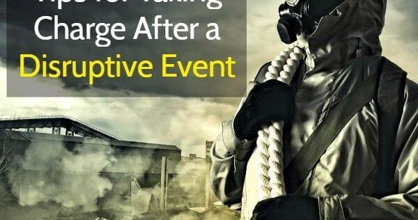 17 Tips for Taking Charge After A Disruptive Event