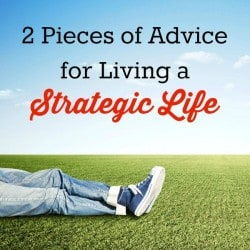 2 Pieces of Advice for Living a Strategic Life | Backdoor Survival