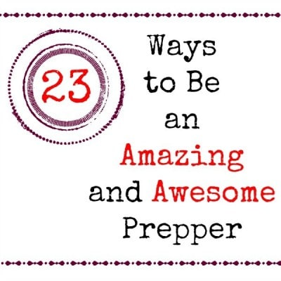 23 Ways to Be an Amazing and Awesome Prepper