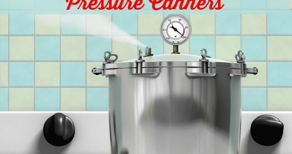 The Care and Feeding of Pressure Canners