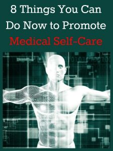 8 Things You Can Do Now to Promote Medical Self-Care | Backdoor Survival