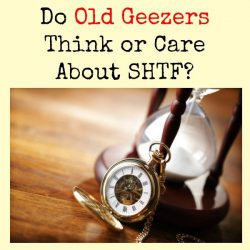 Do Old Geezers Think or Care About SHTF?