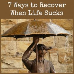 7 Ways to Recover When Life Sucks