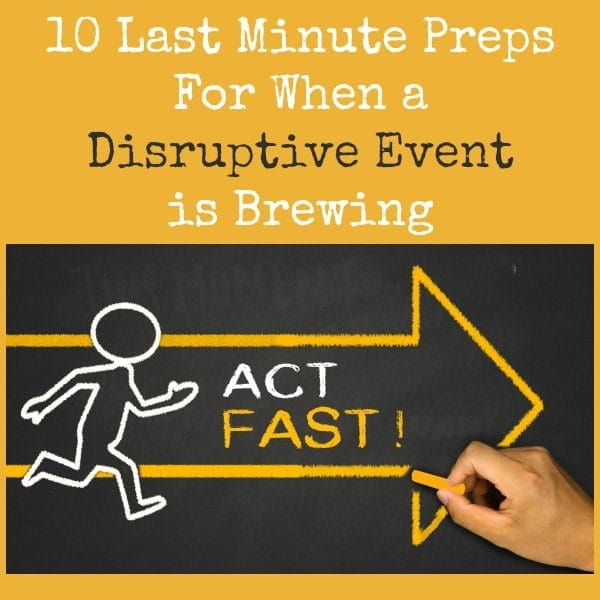 10 Last Minute Preps When a Disruptive Event is Brewing | Backdoor Survival