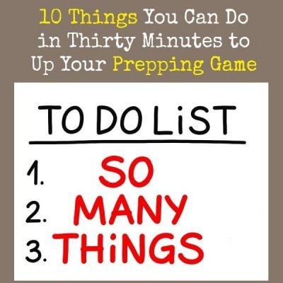 10 Things To Do in Thirty Minutes to Up Your Prepping Game