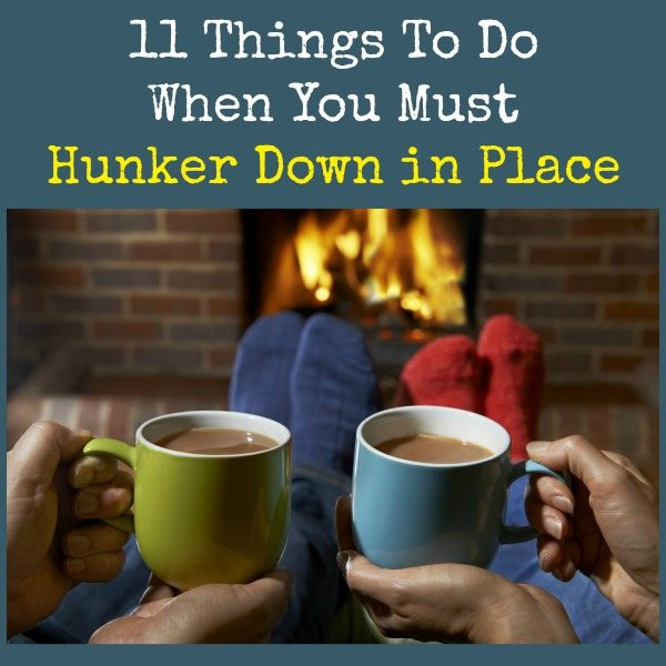 11 Things To Do When You Must Hunker Down in Place | Backdoor Survival