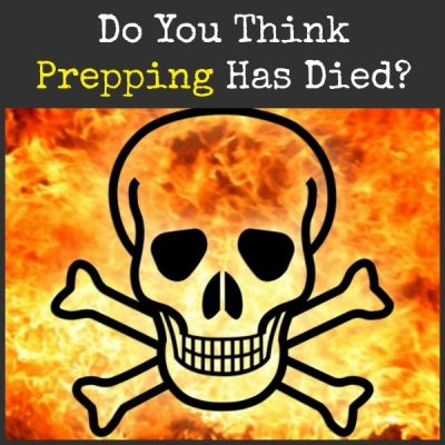 Do You Think Prepping Has Died?