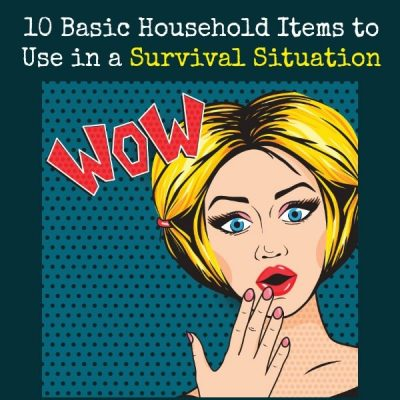 10 Basic Household Items to Use in a Survival Situation